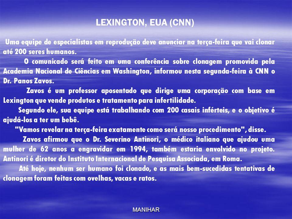 MANIHAR LEXINGTON, EUA (CNN) Uma equipe de especialistas em reprodução deve anunciar na terça-feira que vai clonar até 200 seres humanos. O comunicado