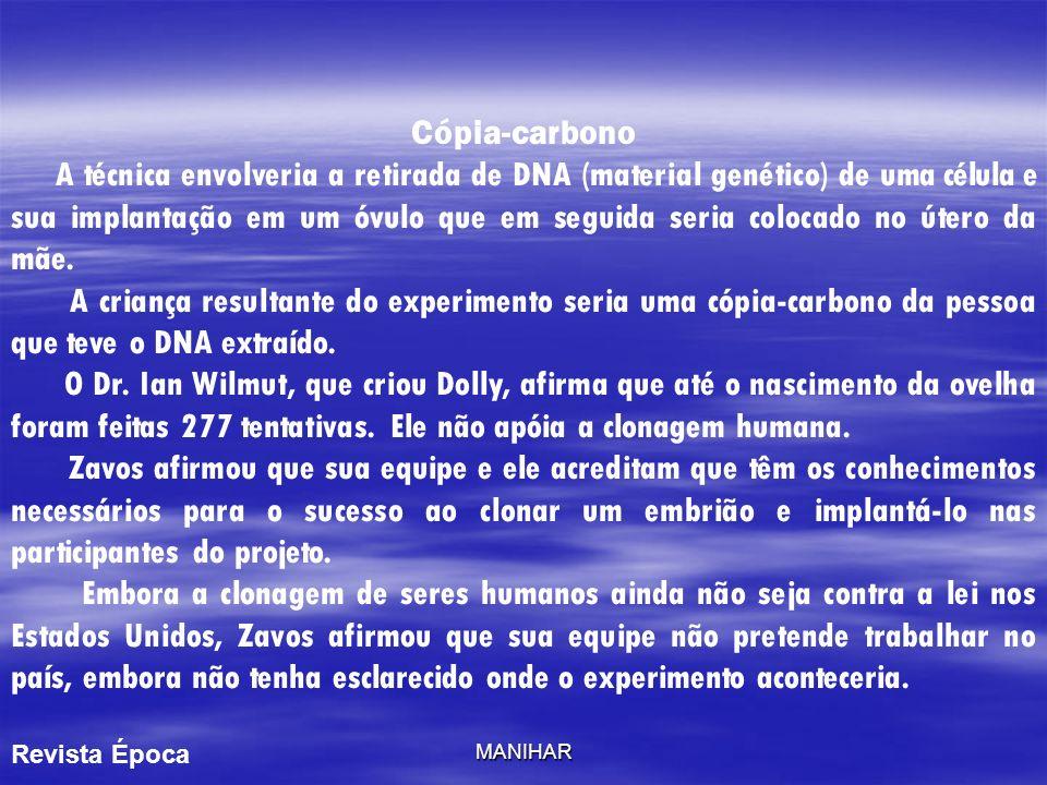 MANIHAR Cientistas podem proibir clonagem humana Um documento da Royal Society, em Londres, divulgado nesta quarta e redigido por estudiosos ingleses, pede a proibição internacional da clonagem humana, alegando que esta é a única forma de impedir que os cientistas façam experiências com a polêmica tecnologia.