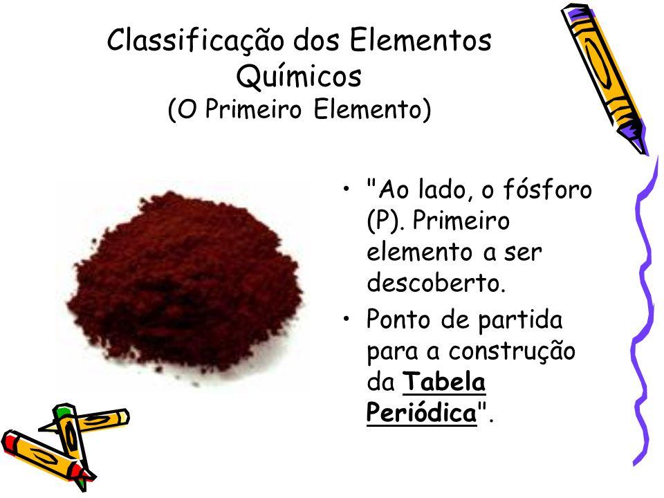 Classificação dos Elementos Químicos (O Primeiro Elemento)