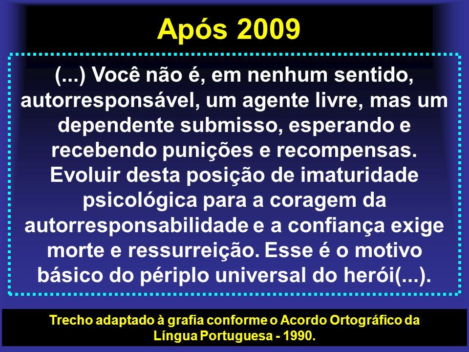 Após 2009 (...) Você não é, em nenhum sentido, autorresponsável, um agente livre, mas um dependente submisso, esperando e recebendo punições e recompe