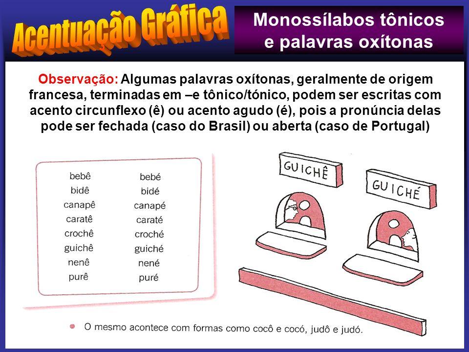 Observação: Algumas palavras oxítonas, geralmente de origem francesa, terminadas em –e tônico/tónico, podem ser escritas com acento circunflexo (ê) ou