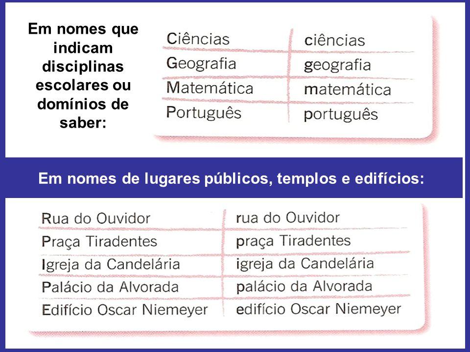 Em nomes que indicam disciplinas escolares ou domínios de saber: Em nomes de lugares públicos, templos e edifícios: