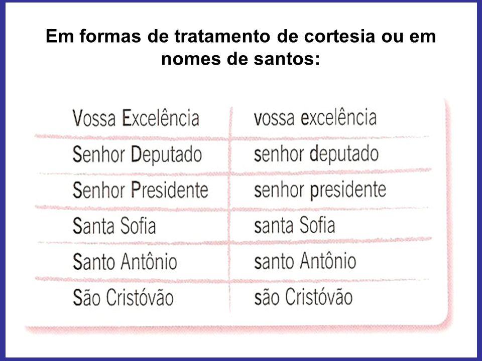 Em formas de tratamento de cortesia ou em nomes de santos: