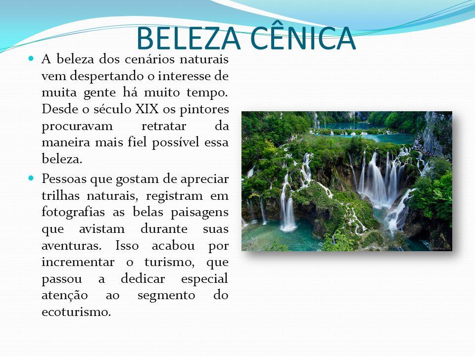 BELEZA CÊNICA A beleza dos cenários naturais vem despertando o interesse de muita gente há muito tempo.