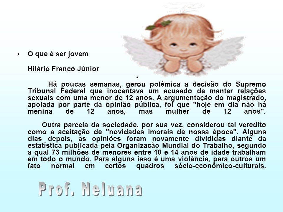 O que é ser jovem Hilário Franco Júnior Há poucas semanas, gerou polêmica a decisão do Supremo Tribunal Federal que inocentava um acusado de manter re