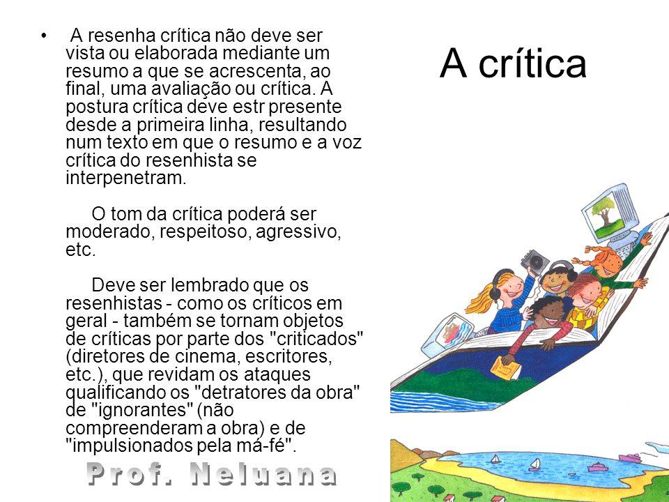 A crítica A resenha crítica não deve ser vista ou elaborada mediante um resumo a que se acrescenta, ao final, uma avaliação ou crítica. A postura crít