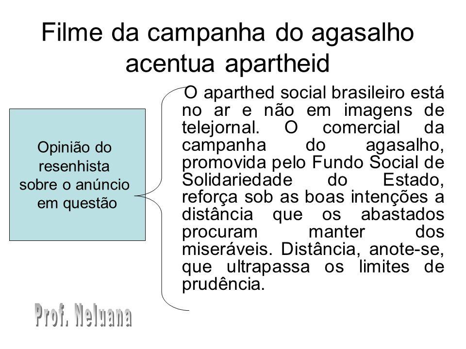 Opinião do resenhista sobre o anúncio em questão Filme da campanha do agasalho acentua apartheid O aparthed social brasileiro está no ar e não em imag
