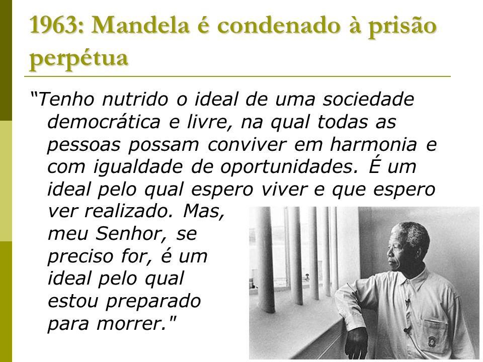 1963: Mandela é condenado à prisão perpétua Tenho nutrido o ideal de uma sociedade democrática e livre, na qual todas as pessoas possam conviver em ha