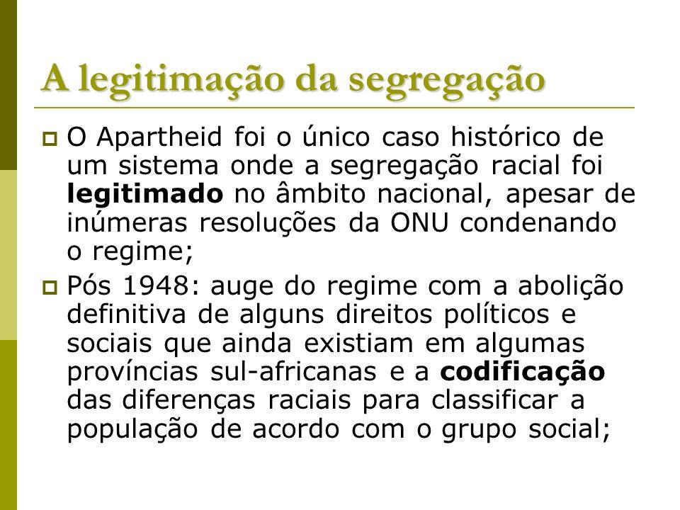 A legitimação da segregação O Apartheid foi o único caso histórico de um sistema onde a segregação racial foi legitimado no âmbito nacional, apesar de