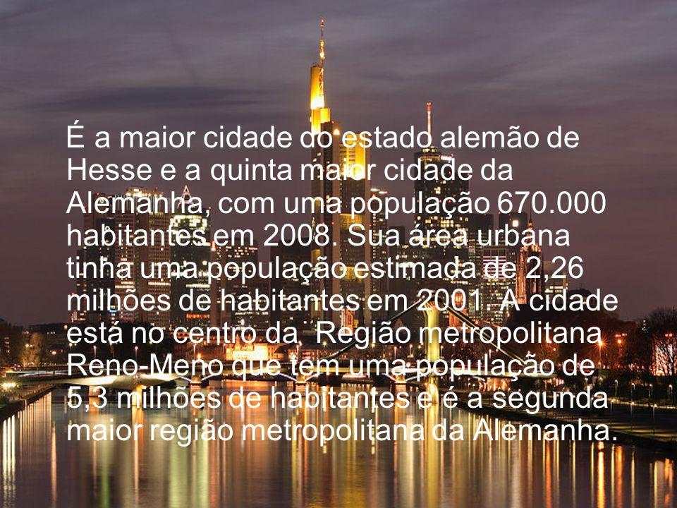 É a maior cidade do estado alemão de Hesse e a quinta maior cidade da Alemanha, com uma população 670.000 habitantes em 2008.
