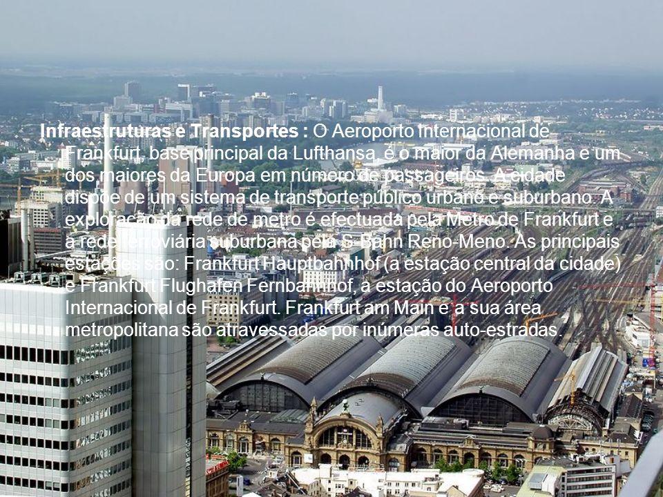 Infraestruturas e Transportes : O Aeroporto Internacional de Frankfurt, base principal da Lufthansa, é o maior da Alemanha e um dos maiores da Europa em número de passageiros.