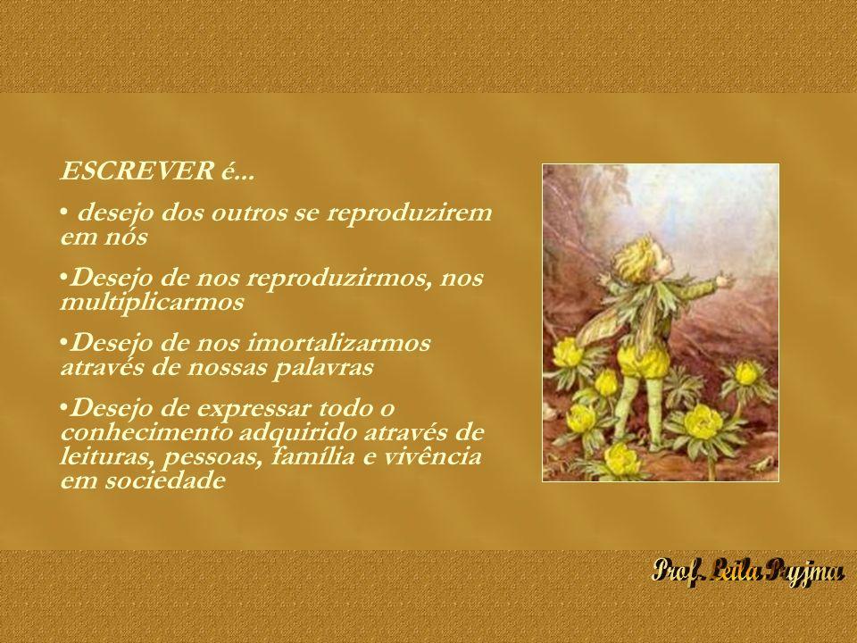 ESCREVER é... desejo dos outros se reproduzirem em nós Desejo de nos reproduzirmos, nos multiplicarmos Desejo de nos imortalizarmos através de nossas