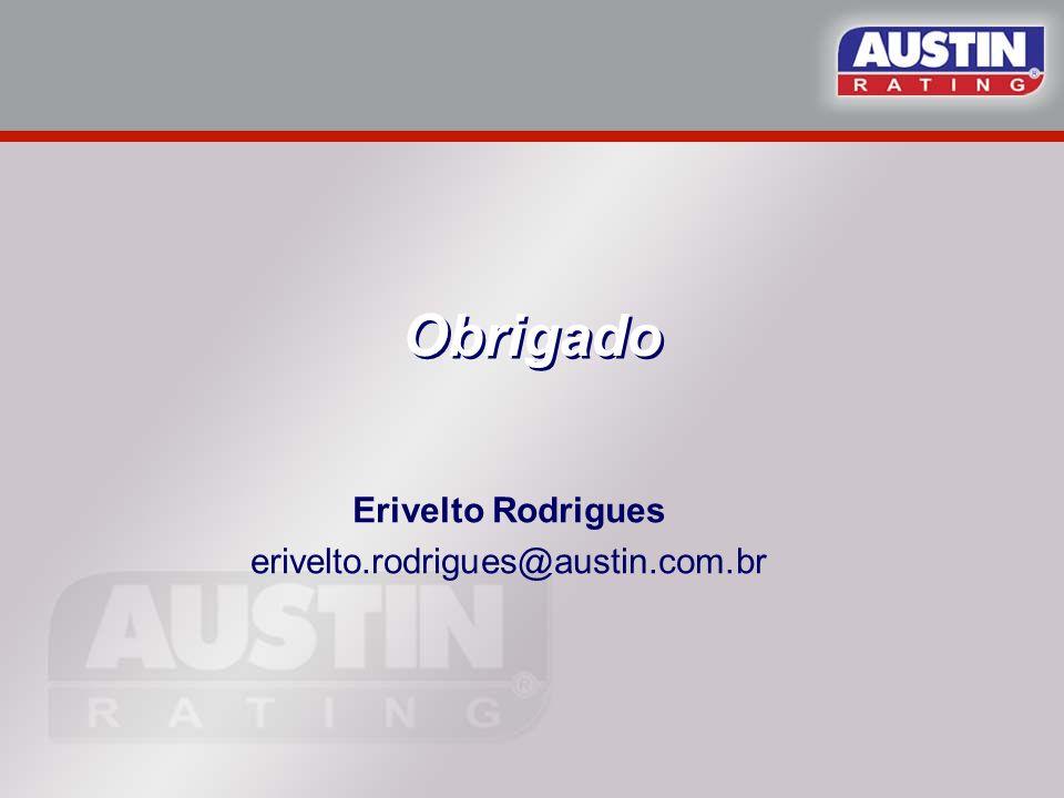 Erivelto Rodrigues erivelto.rodrigues@austin.com.br Obrigado