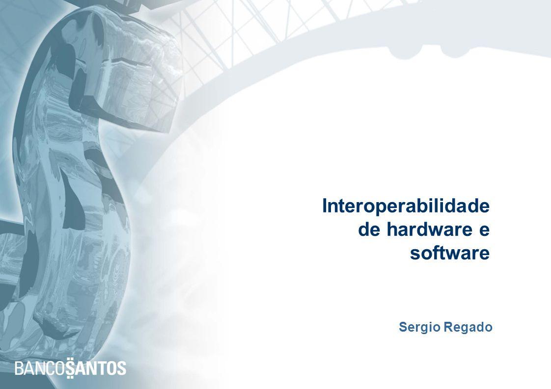 Interoperabilidade de hardware e software Sergio Regado