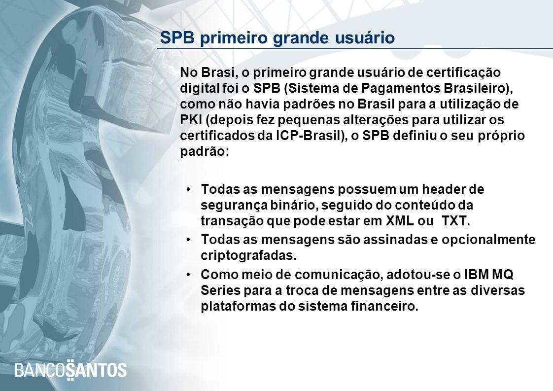 SPB primeiro grande usuário No Brasi, o primeiro grande usuário de certificação digital foi o SPB (Sistema de Pagamentos Brasileiro), como não havia p