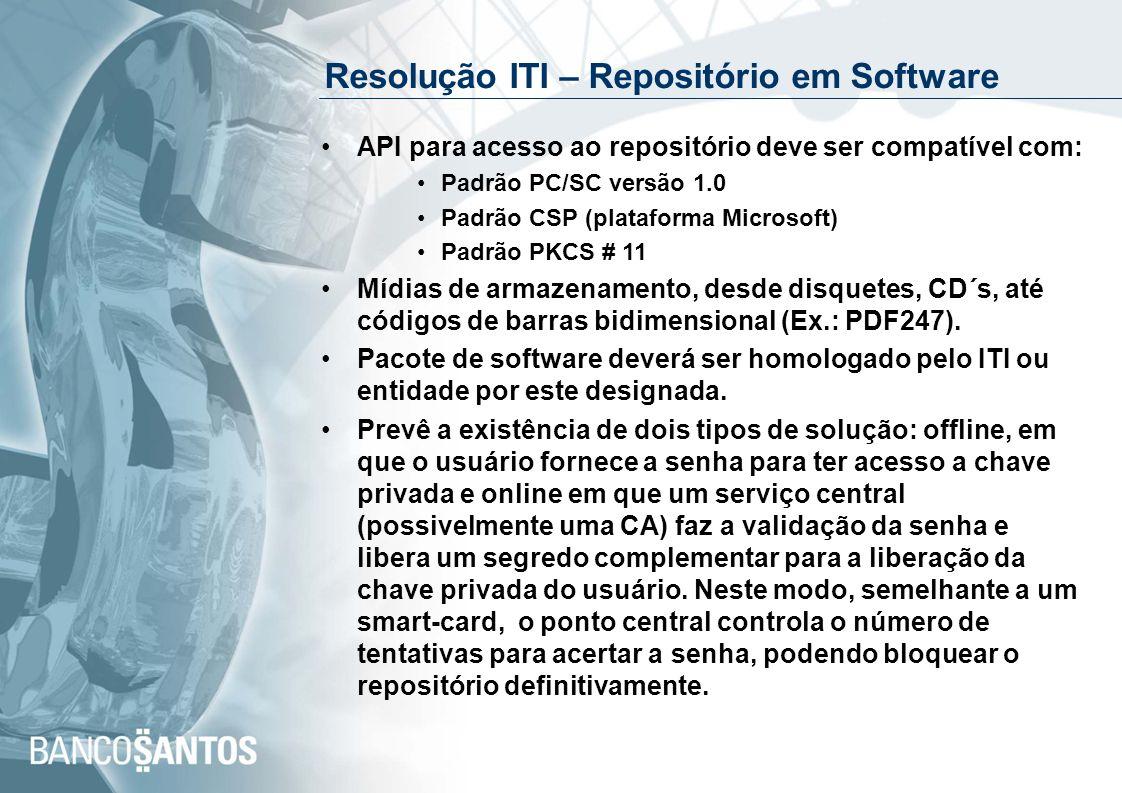 Resolução ITI – Repositório em Software API para acesso ao repositório deve ser compatível com: Padrão PC/SC versão 1.0 Padrão CSP (plataforma Microso