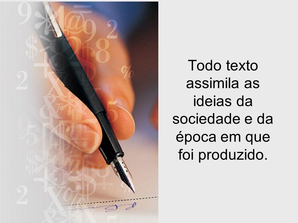 Todo texto assimila as ideias da sociedade e da época em que foi produzido.