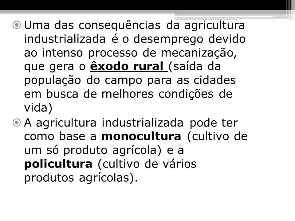 Uma das consequências da agricultura industrializada é o desemprego devido ao intenso processo de mecanização, que gera o êxodo rural (saída da popula