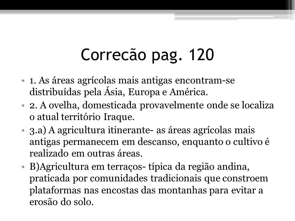 Correcão pag. 120 1. As áreas agrícolas mais antigas encontram-se distribuídas pela Ásia, Europa e América. 2. A ovelha, domesticada provavelmente ond
