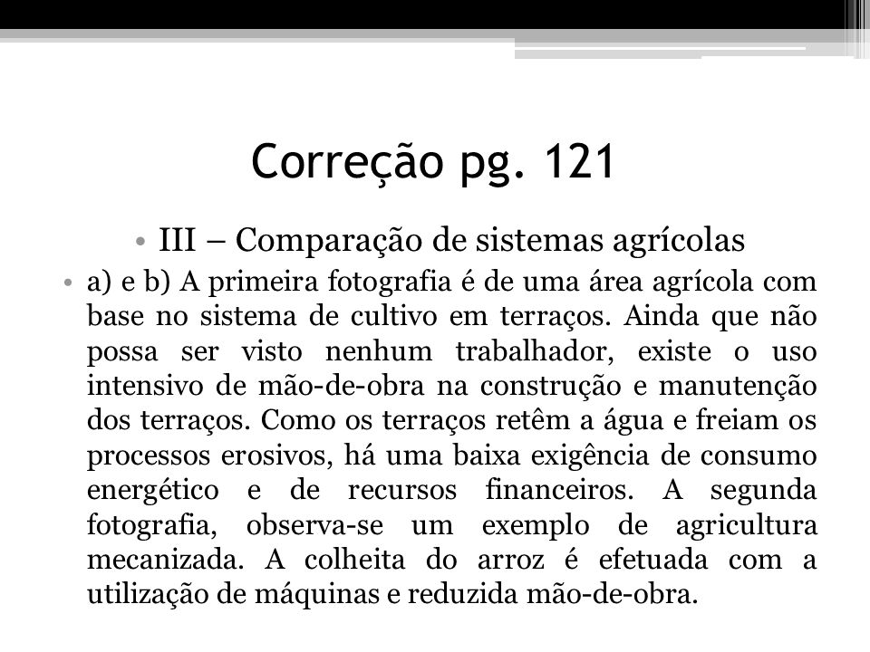 Correção pg. 121 III – Comparação de sistemas agrícolas a) e b) A primeira fotografia é de uma área agrícola com base no sistema de cultivo em terraço