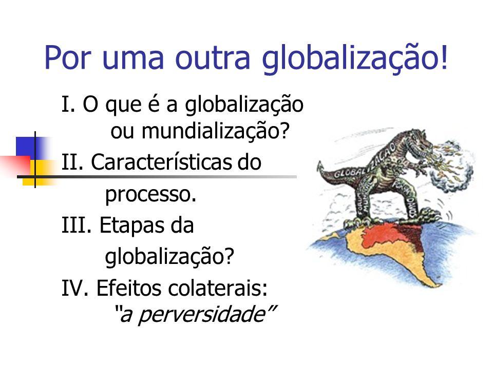 I.O que é a globalização ou mundialização. II. Características do processo.