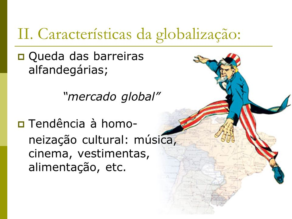 I. O que é a globalização ou mundialização? processo de integração mundial, intensificado nas últimas décadas, principalmente na esfera econômica, ten