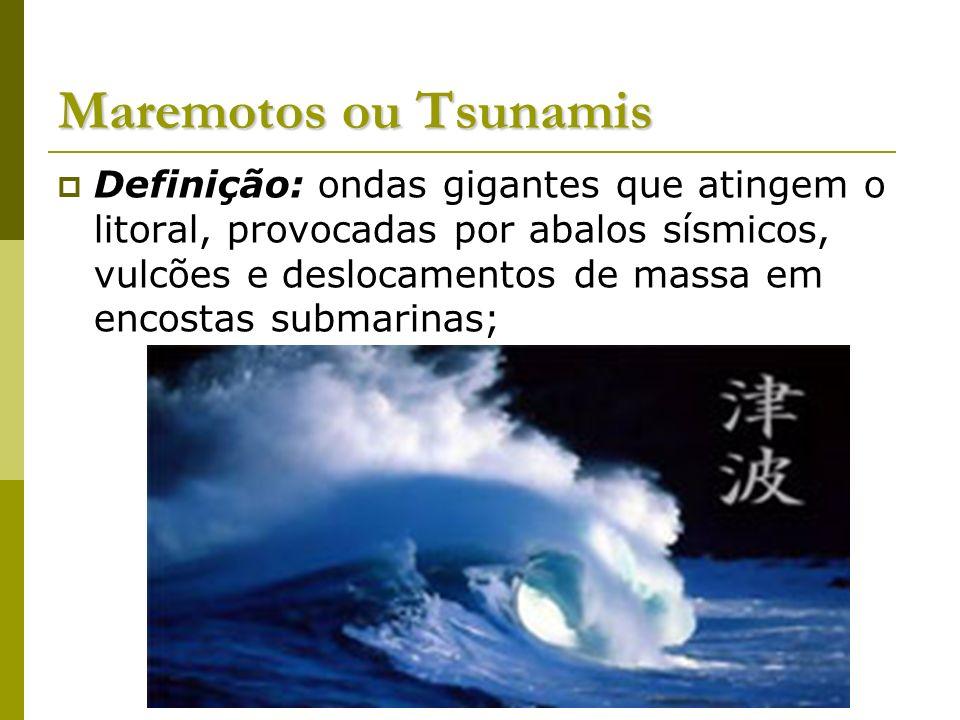 Maremotos ou Tsunamis Definição: ondas gigantes que atingem o litoral, provocadas por abalos sísmicos, vulcões e deslocamentos de massa em encostas su