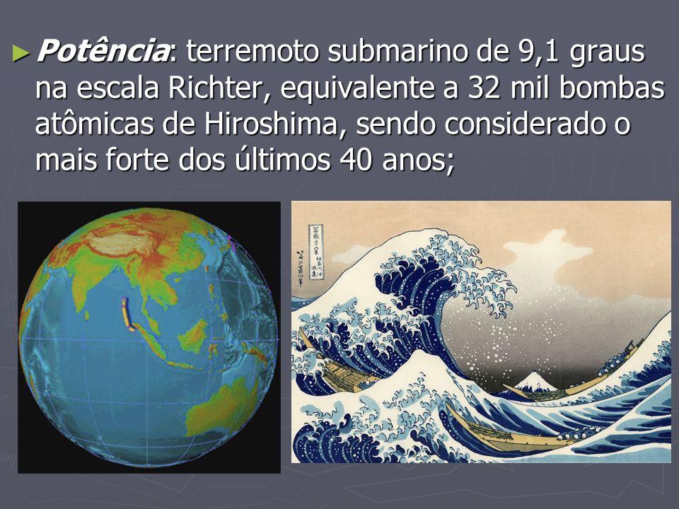 Potência: terremoto submarino de 9,1 graus na escala Richter, equivalente a 32 mil bombas atômicas de Hiroshima, sendo considerado o mais forte dos úl
