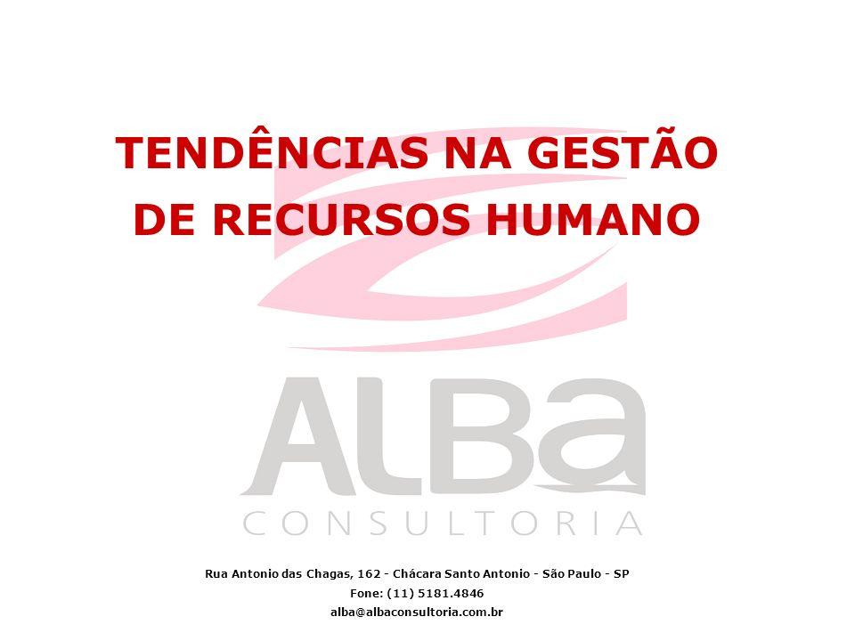TENDÊNCIAS NA GESTÃO DE RECURSOS HUMANO Rua Antonio das Chagas, 162 - Chácara Santo Antonio - São Paulo - SP Fone: (11) 5181.4846 alba@albaconsultoria