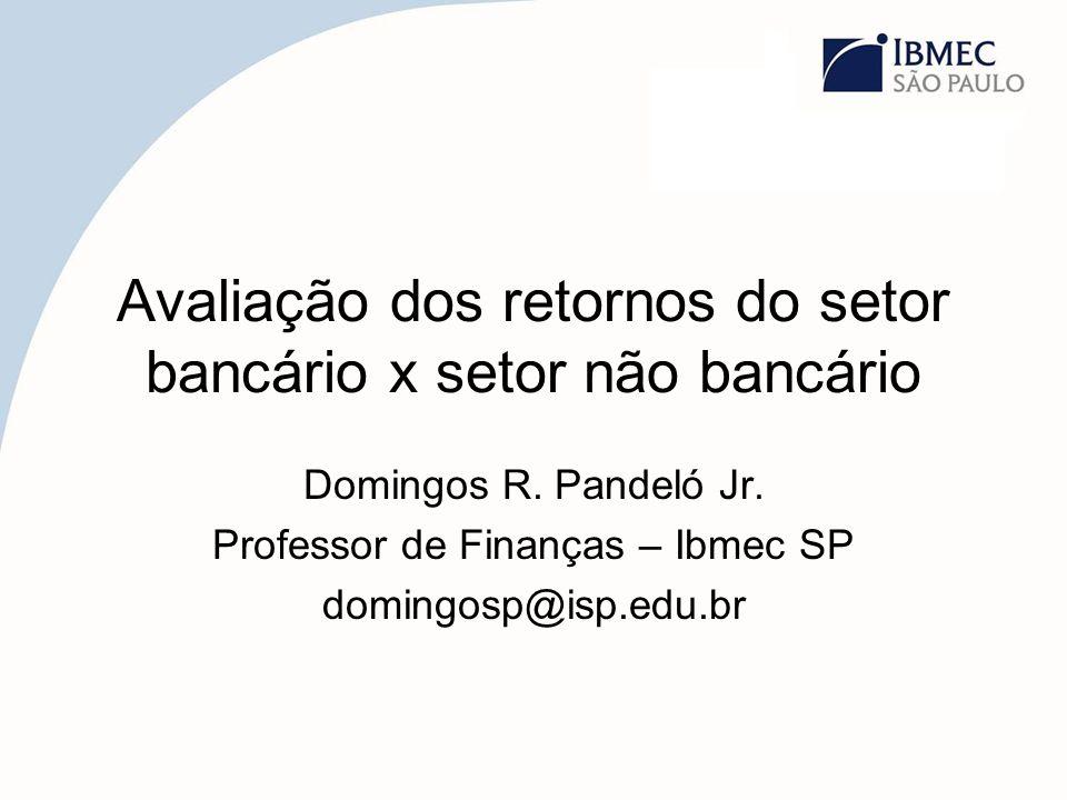 Dados gerais Foram considerados os 50 maiores bancos e as 50 maiores empresas não bancárias Fonte de dados: Banco Central do Brasil e anuários Valor Econômico Indicadores trabalhados: ROE e ROA Alguns comentários acerca da metodologia Período analisado: ano 2006 (apresentação) Período a ser analisado: 1994-2007 (a ser finalizado em junho 2008)