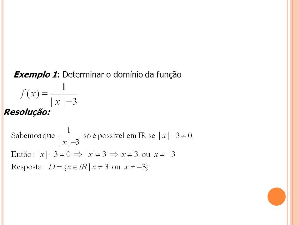 Exemplo 1: Determinar o domínio da função Resolução: