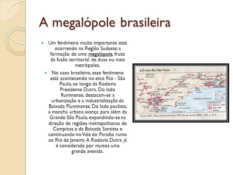 A megalópole brasileira megalópole Um fenômeno muito importante está ocorrendo na Região Sudeste: a formação de uma megalópole, fruto da fusão territo