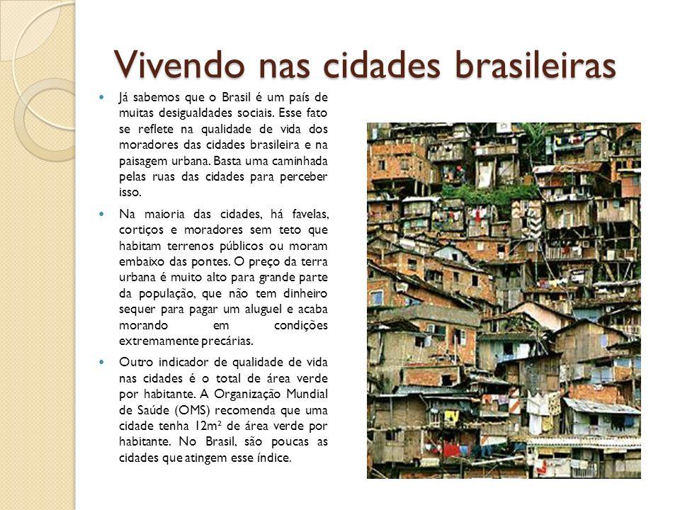 Vivendo nas cidades brasileiras Já sabemos que o Brasil é um país de muitas desigualdades sociais. Esse fato se reflete na qualidade de vida dos morad