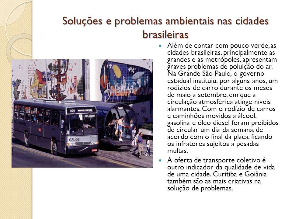 Soluções e problemas ambientais nas cidades brasileiras Além de contar com pouco verde, as cidades brasileiras, principalmente as grandes e as metrópo