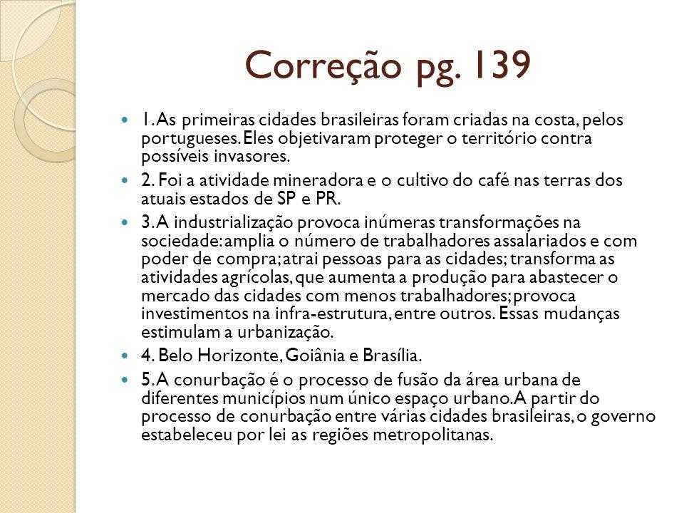 Correção pg. 139 1. As primeiras cidades brasileiras foram criadas na costa, pelos portugueses. Eles objetivaram proteger o território contra possívei