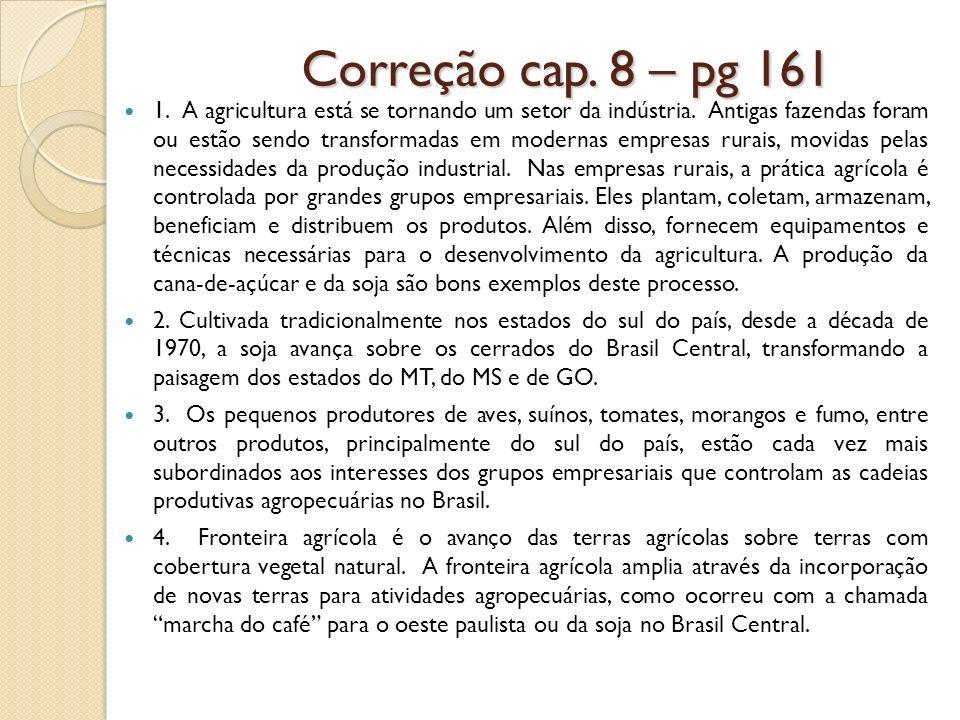 Correção cap. 8 – pg 161 1. A agricultura está se tornando um setor da indústria. Antigas fazendas foram ou estão sendo transformadas em modernas empr