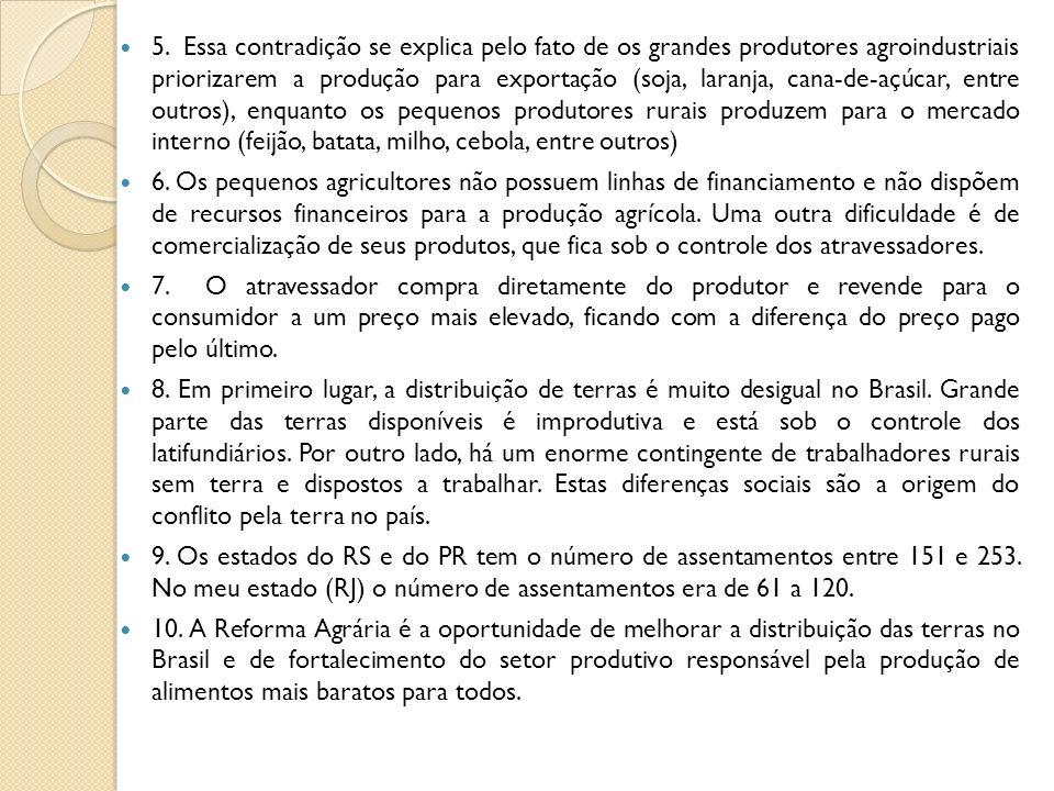 5. Essa contradição se explica pelo fato de os grandes produtores agroindustriais priorizarem a produção para exportação (soja, laranja, cana-de-açúca