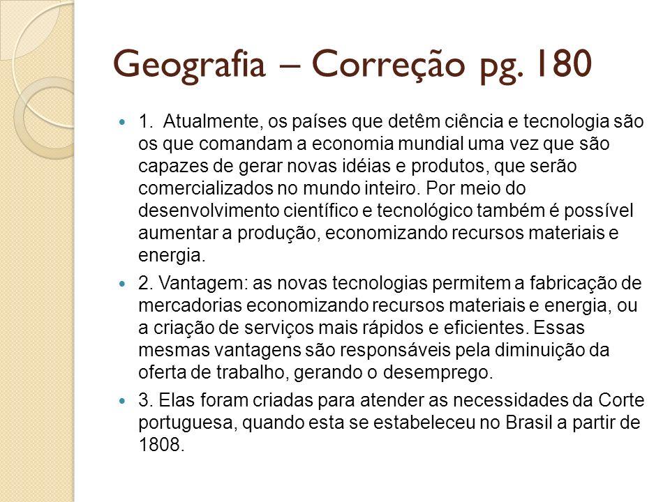 Geografia – Correção pg. 180 1. Atualmente, os países que detêm ciência e tecnologia são os que comandam a economia mundial uma vez que são capazes de