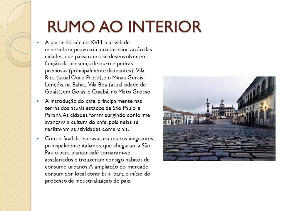 RUMO AO INTERIOR A partir do século XVIII, a atividade mineradora provocou uma interiorização das cidades, que passaram a se desenvolver em função da
