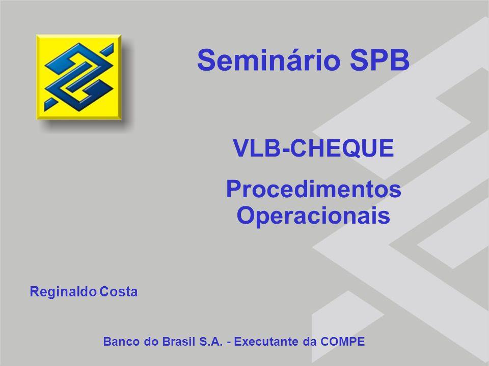 VLB-CHEQUE Procedimentos Operacionais Banco do Brasil S.A. - Executante da COMPE Seminário SPB Reginaldo Costa