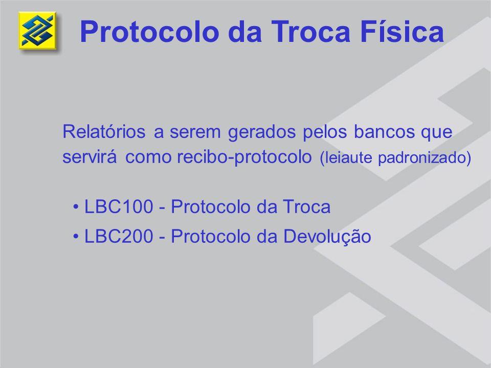 Relatórios a serem gerados pelos bancos que servirá como recibo-protocolo (leiaute padronizado) LBC100 - Protocolo da Troca LBC200 - Protocolo da Devo