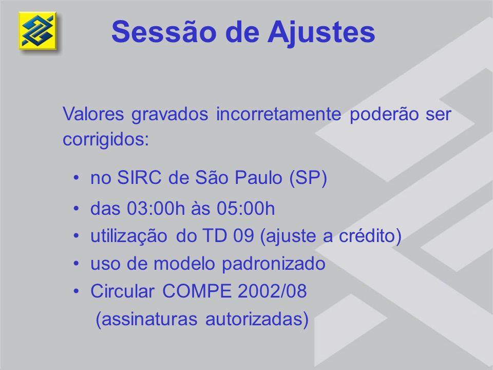 Valores gravados incorretamente poderão ser corrigidos: no SIRC de São Paulo (SP) das 03:00h às 05:00h utilização do TD 09 (ajuste a crédito) uso de m