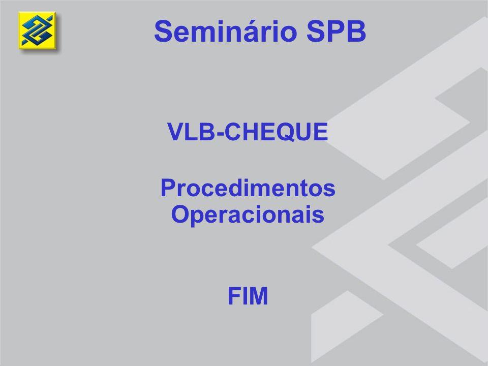 Seminário SPB VLB-CHEQUE Procedimentos Operacionais FIM