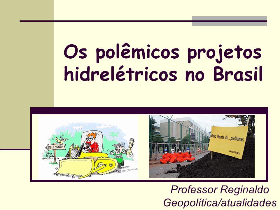 Os polêmicos projetos hidrelétricos no Brasil Professor Reginaldo Geopolítica/atualidades