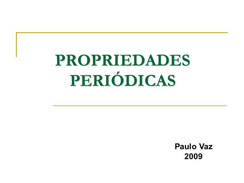 PROPRIEDADES PERIÓDICAS Paulo Vaz 2009