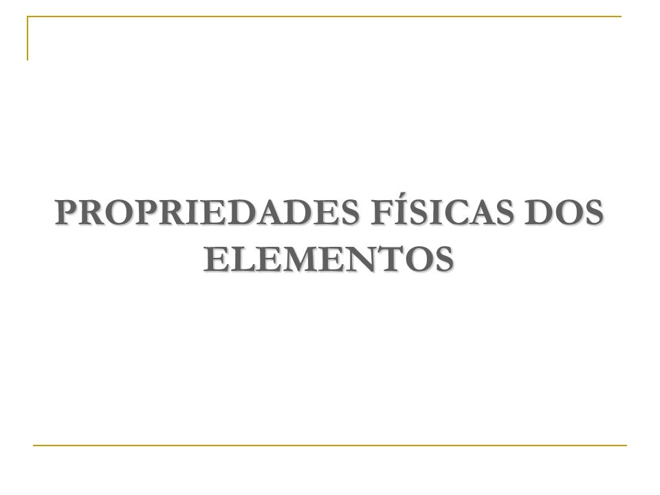 PROPRIEDADES FÍSICAS DOS ELEMENTOS