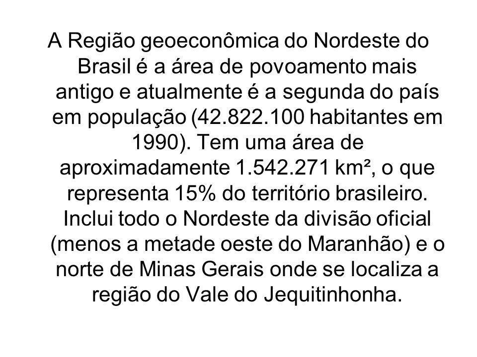 A Região geoeconômica do Nordeste do Brasil é a área de povoamento mais antigo e atualmente é a segunda do país em população (42.822.100 habitantes em