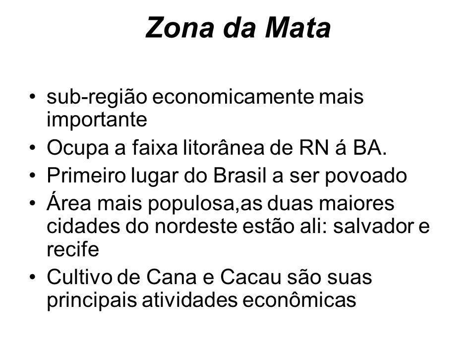 Zona da Mata sub-região economicamente mais importante Ocupa a faixa litorânea de RN á BA. Primeiro lugar do Brasil a ser povoado Área mais populosa,a
