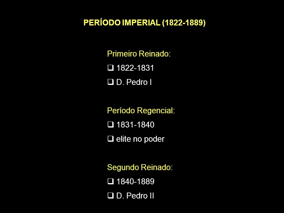 PERÍODO IMPERIAL (1822-1889) Primeiro Reinado: 1822-1831 D.