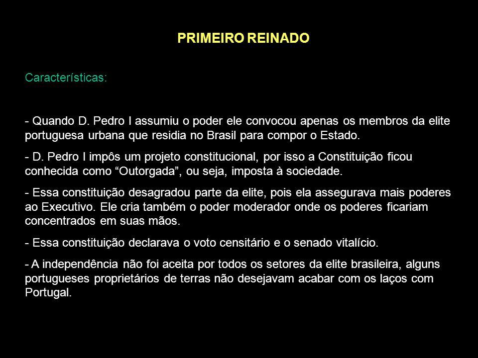 PERÍODO IMPERIAL (1822-1889) Primeiro Reinado: 1822-1831 D. Pedro I Período Regencial: 1831-1840 elite no poder Segundo Reinado: 1840-1889 D. Pedro II